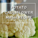 Potato Cauliflower Mash Recipe by Annie B Kay-anniebkay.com