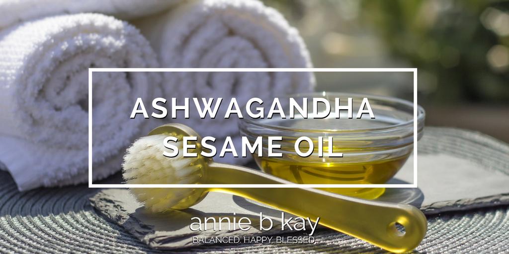 Ashwagandha Sesame Oil by Annie B Kay - anniebkay.com
