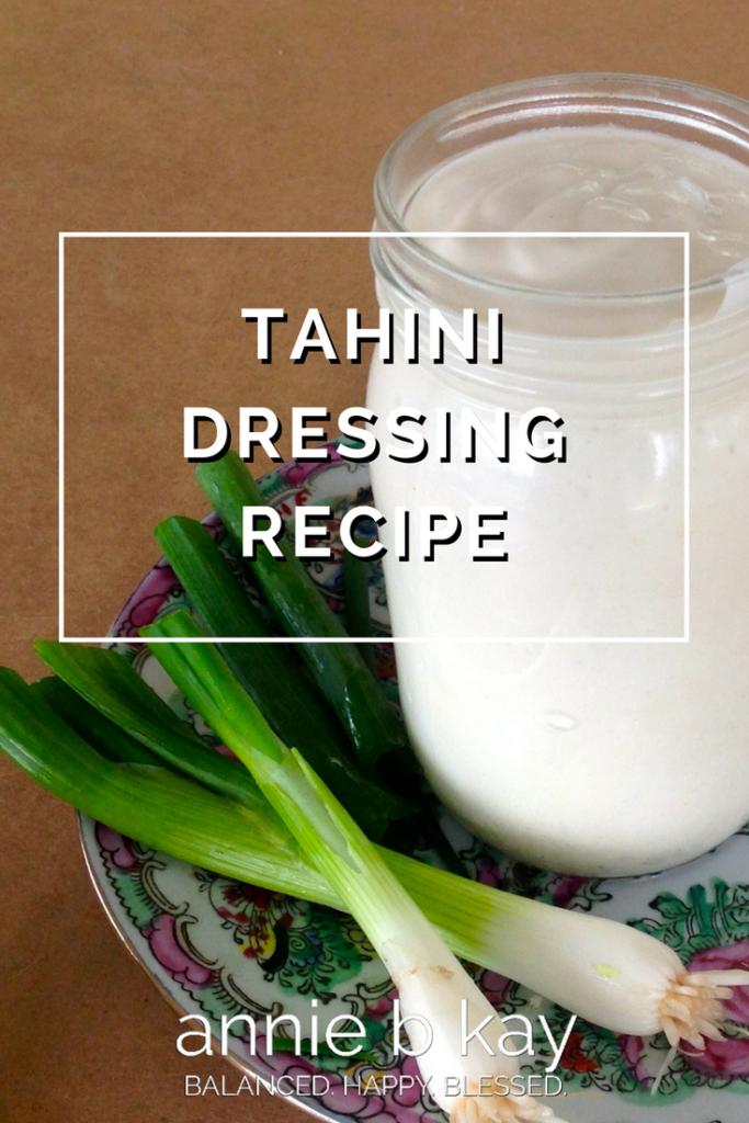 Tahini Dressing Recipe by Annie B Kay - anniebkay.com