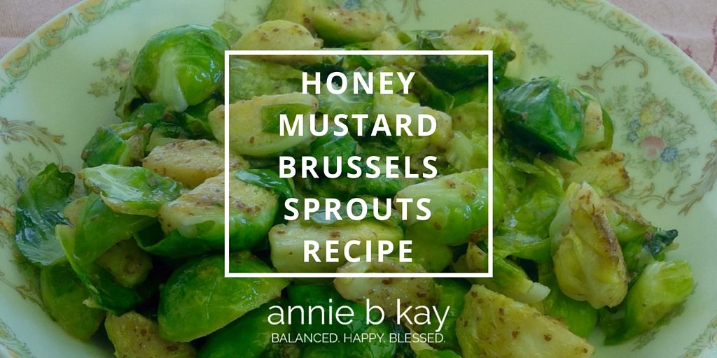 Honey Mustard Brussels Sprouts Recipe by Annie B Kay - anniebkay.com