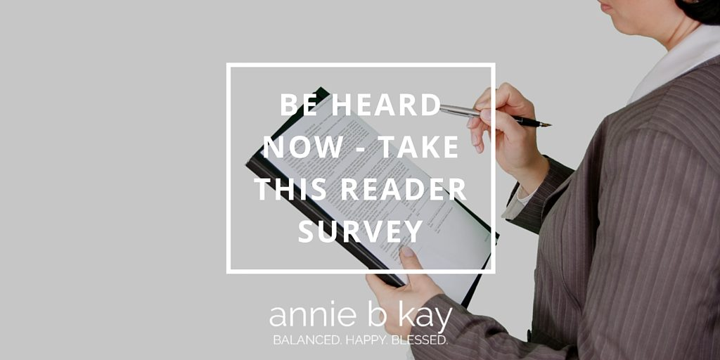 Be Heard Now - Take This Reader Survey by Annie B Kay