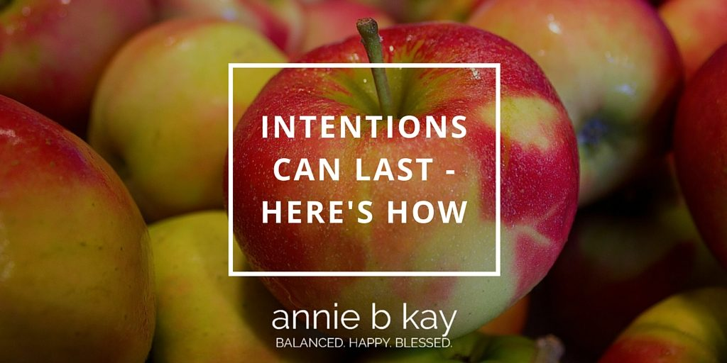 Intentions Can Last - Here's How by Annie B Kay