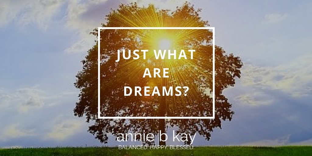 Just What are Dreams? by Annie B Kay