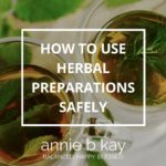 How to Use Herbal Preparations Safely by Annie B Kay
