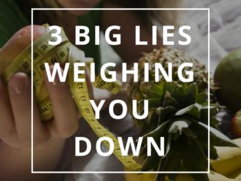 3 Big Lies Weighing You Down by Annie B Kay - anniebkay.com