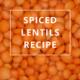 Spiced Lentils Recipe by Annie B Kay - anniebkay.com