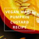 Vegan Maple Pumpkin Custard Recipe by Annie B Kay - anniebkay.com