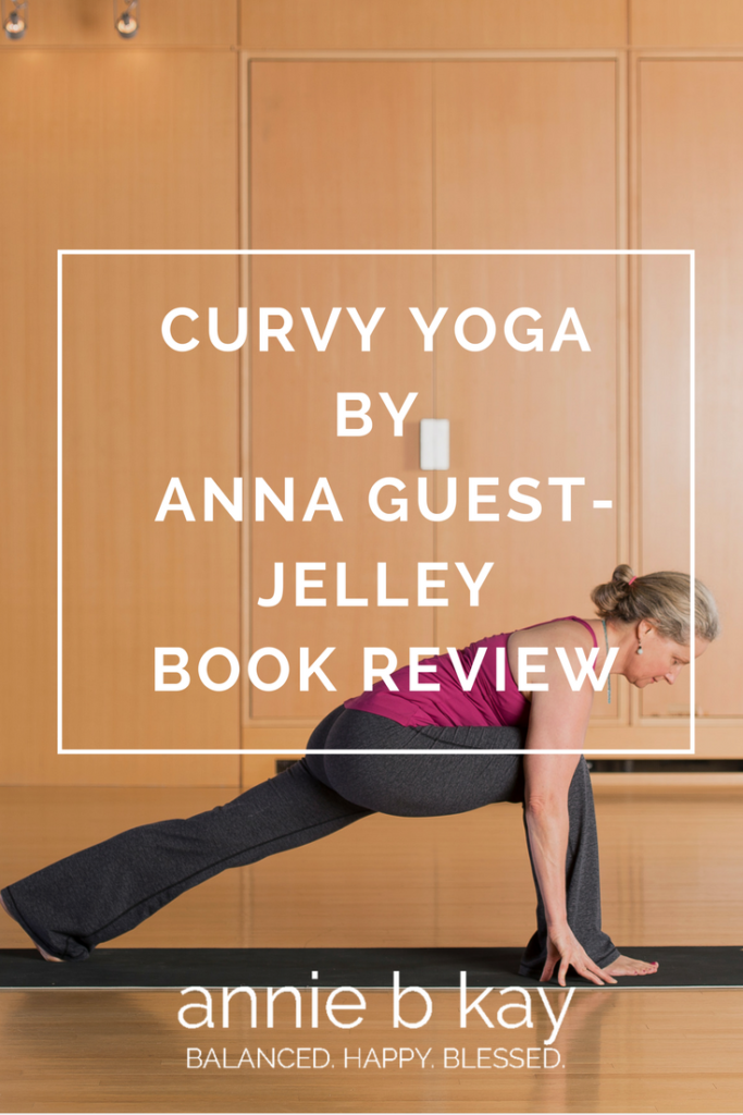 Curvy Yoga by Anna Guest-Jelley Book Review by Annie B Kay - anniebkay.com
