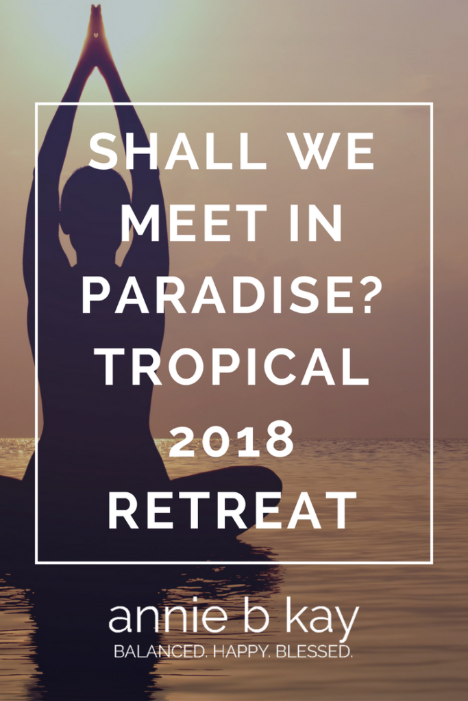 Shall We Meet in Paradise? Tropical 2018 Retreat by Annie B Kay - anniebkay.com