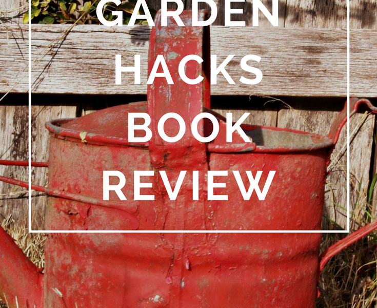 Garden Hacks Book Review by Annie B Kay - anniebkay.com