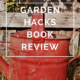 Garden Hacks Book Review by Annie B Kay - anniebkay.com