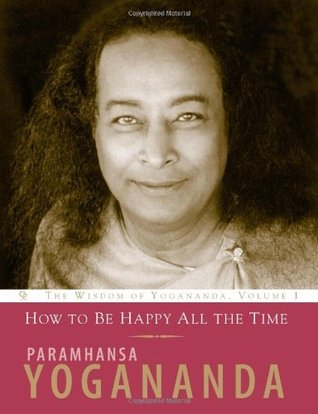 How to Be Happy All the Time by Paramhansa Yogananda