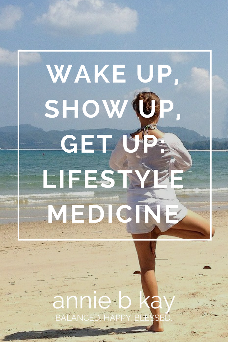 Wake Up, Show Up, Get Up: Lifestyle Medicine