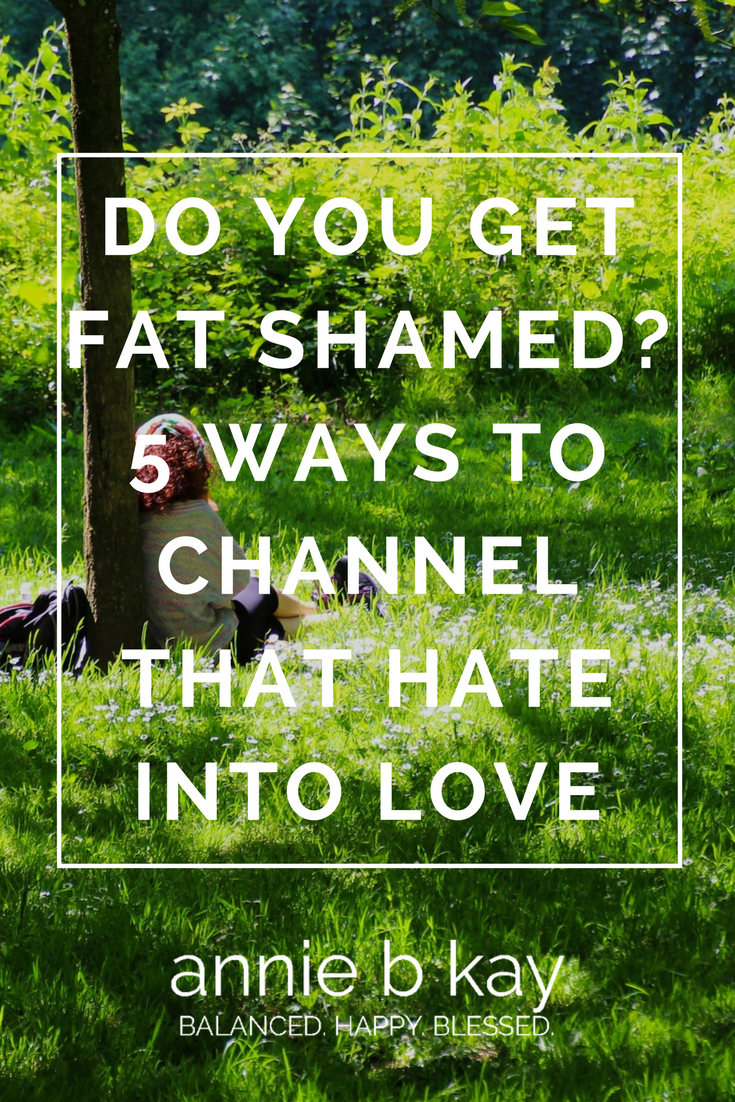 Do You Get Fat Shamed? 5 Ways to Channel That Hate into Love