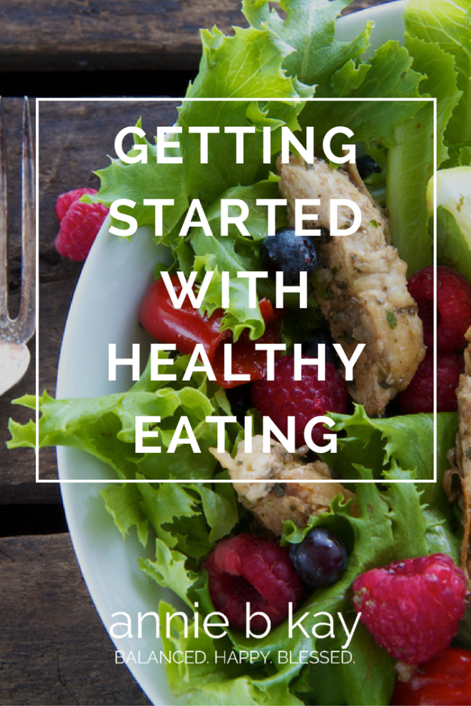 Getting Started with Healthy Eating by Annie B Kay - anniebkay.com