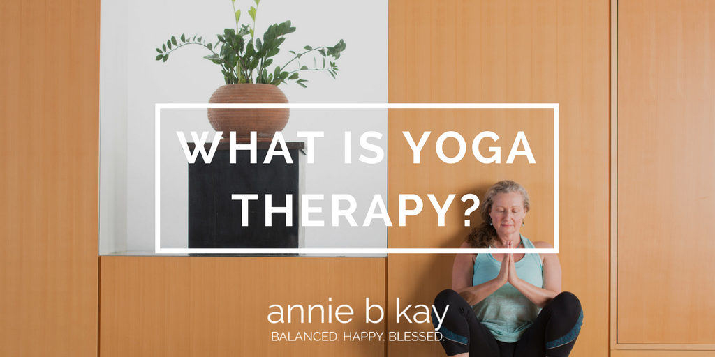 What is Yoga Therapy? by Annie B Kay - anniebkay.com