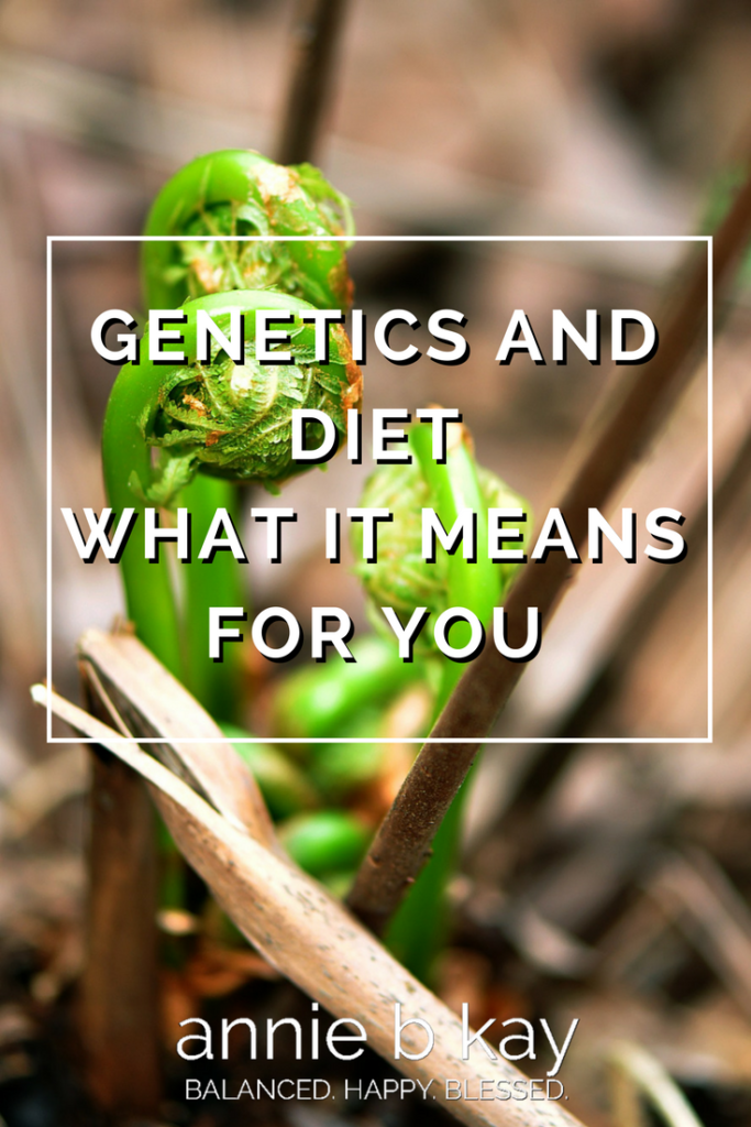 Genetics and Diet - What it Means for You by Annie B Kay - anniebkay.com
