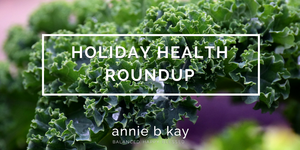 Holiday Health Roundup by Annie B Kay - anniebkay.com