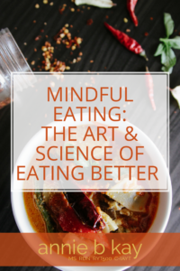 Mindful Eating: The Art & Science of Eating Better