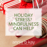 Holiday stress mindfulness
