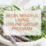 begin mindful living