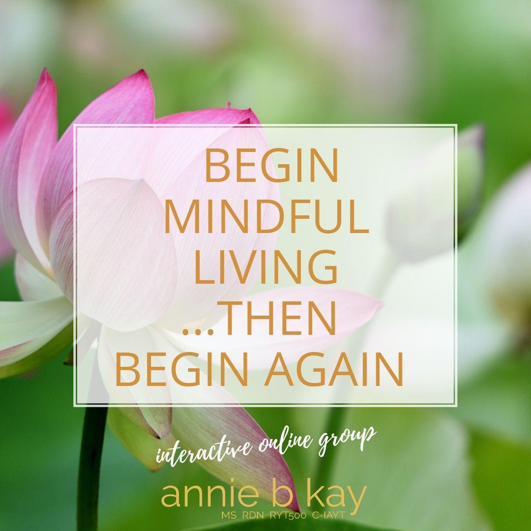 Begin mindful living again